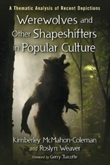 Werewolves and Other Shapeshifters in Popular Culture | Mcmahon-Coleman, Kimberley ; Weaver, Roslyn |