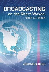 Broadcasting on the Short Waves, 1945 to Today | Jerome S. Berg |