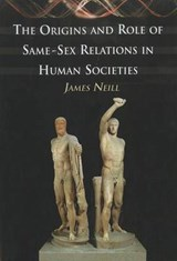 The Origins and Role of Same-Sex Relations in Human Societies | James Neill |