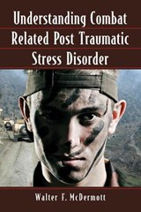 Understanding Combat Related Post Traumatic Stress Disorder | Walter F. Mcdermott |