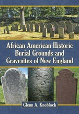 African American Historic Burial Grounds and Gravesites of New England | Glenn A. Knoblock |