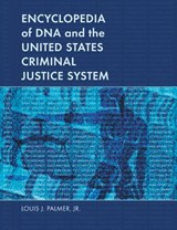 Encyclopedia of DNA and the United States Criminal Justice System | Palmer, Louis J., Jr. |