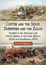 Custer and the Sioux, Durnford and the Zulus | Paul Williams |