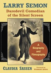 Larry Semon, Daredevil Comedian of the Silent Screen