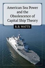 American Sea Power and the Obsolescence of Capital Ship Theory | R. B. Watts |