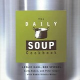 The Daily Soup Cookbook | Kaul, Leslie ; Miller, Robin ; Spiegel, Bob |