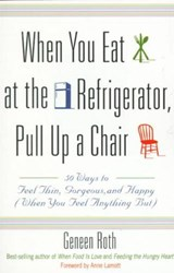 When You Eat at the Refrigerator, Pull Up a Chair | Geneen Roth |