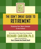 The Don't Sweat Guide to Retirement | Richard Carlson |