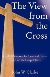 The View from the Cross | John W. Clarke |