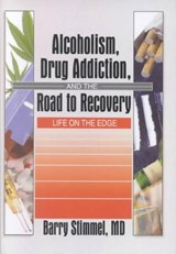 Alcoholism, Drug Addiction, and the Road to Recovery | Barry Stimmel |
