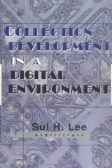 Collection Development in a Digital Environment | Sul H. Lee |