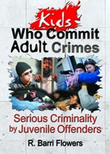 Kids Who Commit Adult Crimes | Letitia C. Pallone; R. Barri Flowers |