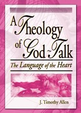 Theology of God-Talk | J. Timothy Allen |