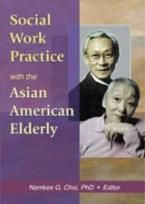 Social Work Practice With the Asian American Elderly | Namkee G. Choi |