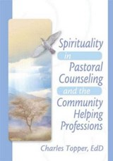 Spirituality in Pastoral Counseling and the Community Helping Professions | Charles Topper |