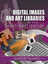 Digital Images and Art Libraries in the Twenty-First Century | Susan Wyngaard |
