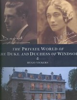 The Private World of the Duke and Duchess of Windsor | Hugo Vickers |