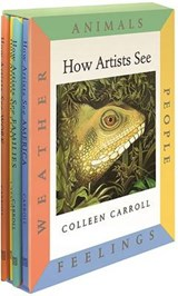 How Artists See, Animals / People / Feelings / Weather | Colleen Carroll |