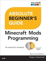 Absolute Beginner's Guide to Minecraft Mods Programming | Rogers Cadenhead |