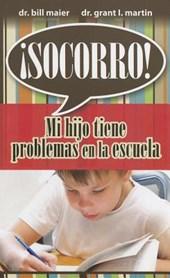 Socorro! Mi Hijo Tiene Problemas en la Escuela = Help! My Child Is Struggling in School