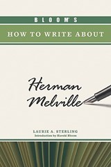 Bloom's How to Write About Herman Melville | Laurie A. Sterling |