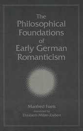 The Philosophical Foundations of Early German Romanticism | Manfred Frank |