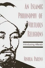 An Islamic Philosophy of Virtuous Religions | Joshua Parens |