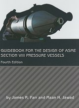 Guidebook for the Design of ASME Section VIII Pressure Vessels | James R. Farr |
