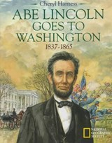 Abe Lincoln Goes to Washington, 1837-1865 | Cheryl Harness |