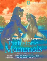 National Geographic Prehistoric Mammals | Alan Turner |