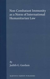 Non-Combatant Immunity as a Norm of International Humanitarian Law | Judith Gardam |