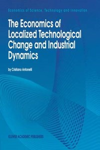 The Economics of Localized Technological Change and Industrial Dynamics | Cristiano Antonelli |