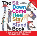 The Sit Down Come Heel Stay and Stand Book [With StickersWith Fold-Out Chart] | Claire Arrowsmith |