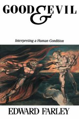 Good and Evil Interpreting a Human Condition | Edward Farley |