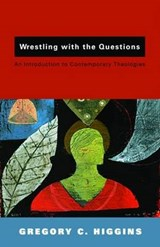 Wrestling With the Questions | Gregory C. Higgins |