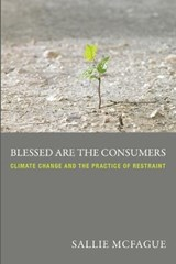 Blessed Are The Consumers | McFague Sallie |