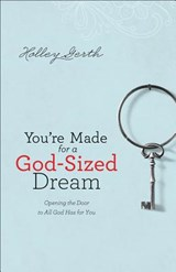 You're Made for a God-Sized Dream | Holley Gerth |