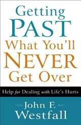 Getting Past What You'll Never Get Over | John F. Westfall |