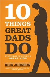 10 Things Great Dads Do | Rick Johnson |