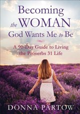 Becoming the Woman God Wants Me to Be | Donna Partow |