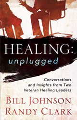 Healing Unplugged | Johnson, Bill ; Clark, Randy |