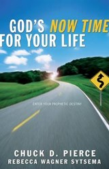 God's Now Time for Your Life | Chuck D. Pierce |