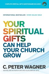Your Spiritual Gifts Can Help Your Church Grow | C. Peter Wagner |
