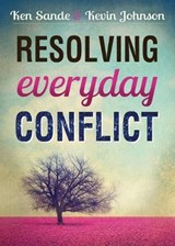 Resolving Everyday Conflict | Sande, Ken ; Johnson, Kevin |