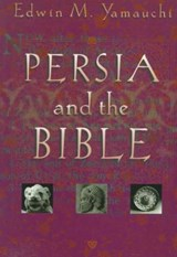 Persia and the Bible | Edwin M. Yamauchi |