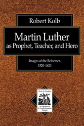 Martin Luther As Prophet, Teacher, Hero