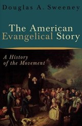 The American Evangelical Story | Douglas A. Sweeney |