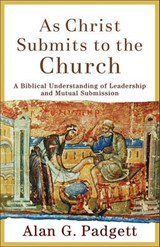 As Christ Submits to the Church | Alan G. Padgett |
