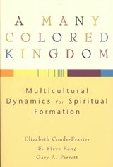 A Many Colored Kingdom | Conde-Frazier, Elizabeth ; Kang, S. Steve ; Parrett, Gary A. |
