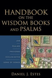 Handbook on the Wisdom Books and Psalms | Daniel J. Estes |